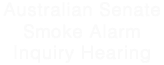 Australian Senate Smoke Alarm Inquiry Hearing
